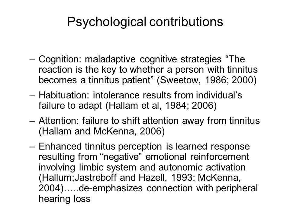 "Psychological contributions –Cognition: maladaptive cognitive strategies ""The reaction is the key to whether a person with tinnitus becomes a tinnitus"