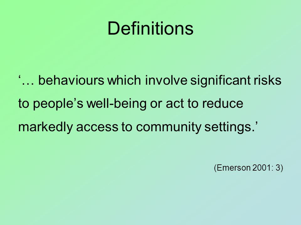 Definitions '… behaviour that challenges – whether it is a challenge to our understanding, our own well-being or a child's or else to our ability to carry out our responsibilities as parents or professionals.' (Whitaker 2001: 4)