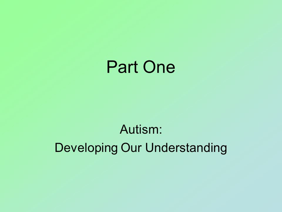 Part One Autism: Developing Our Understanding
