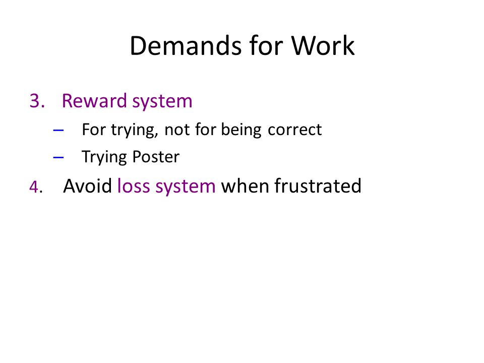 Demands for Work 3.Reward system – For trying, not for being correct – Trying Poster 4. Avoid loss system when frustrated
