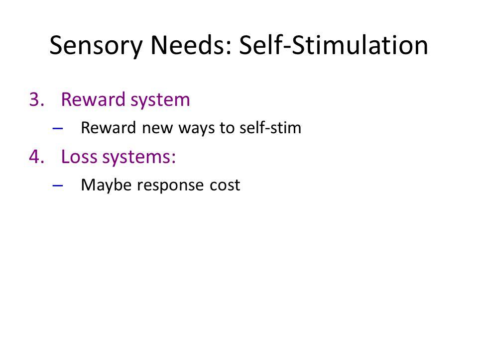 Sensory Needs: Self-Stimulation 3.Reward system – Reward new ways to self-stim 4.Loss systems: – Maybe response cost