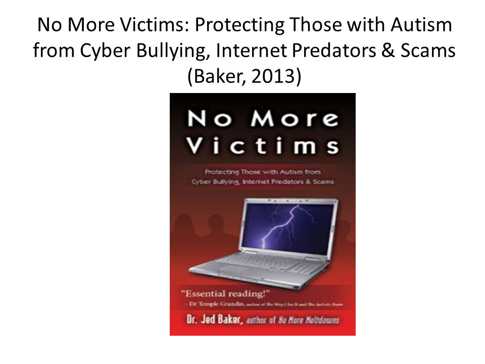 No More Victims: Protecting Those with Autism from Cyber Bullying, Internet Predators & Scams (Baker, 2013)