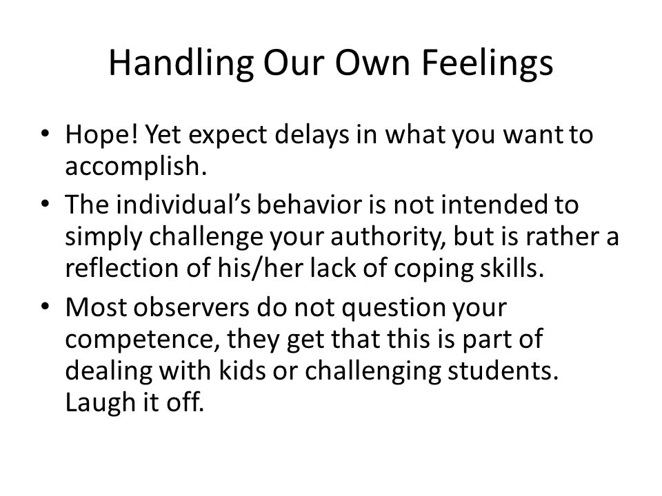 Handling Our Own Feelings Hope.Yet expect delays in what you want to accomplish.