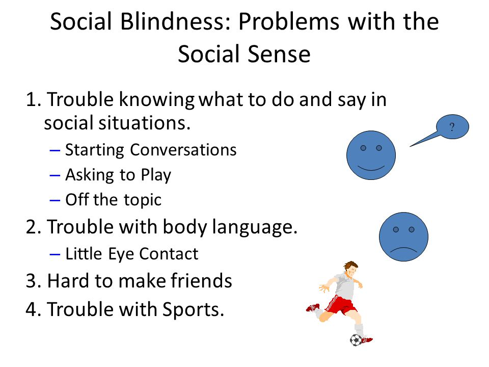 Social Blindness: Problems with the Social Sense 1.