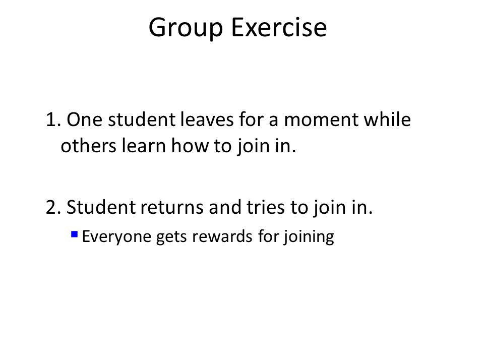 Group Exercise 1. One student leaves for a moment while others learn how to join in.