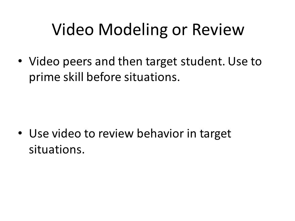Video Modeling or Review Video peers and then target student.