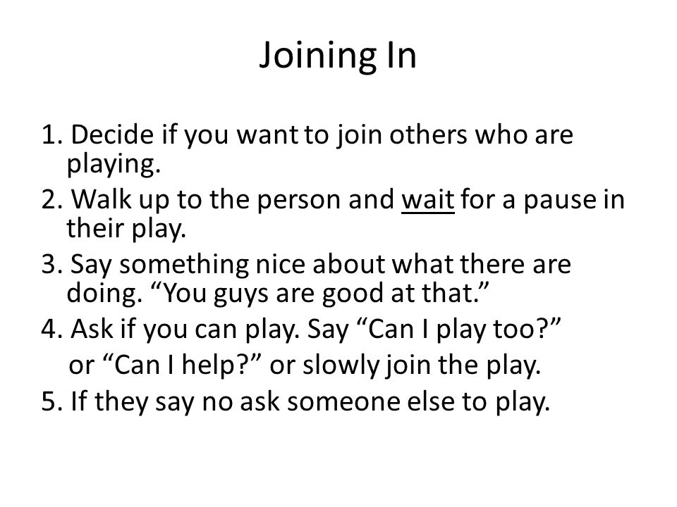 Joining In 1. Decide if you want to join others who are playing.