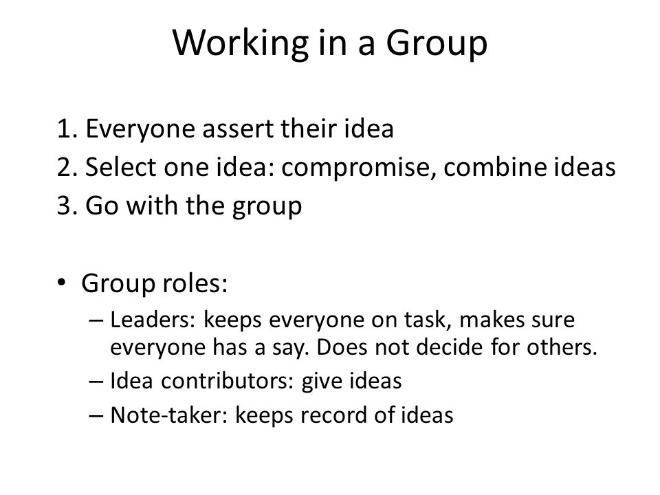 Working in a Group 1.Everyone assert their idea 2.