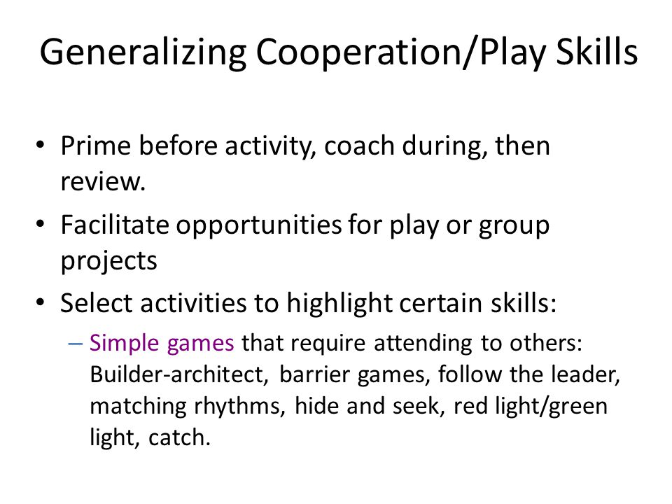 Generalizing Cooperation/Play Skills Prime before activity, coach during, then review.