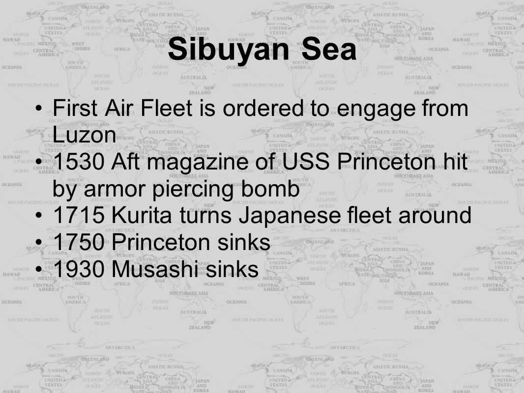 First Air Fleet is ordered to engage from Luzon 1530 Aft magazine of USS Princeton hit by armor piercing bomb 1715 Kurita turns Japanese fleet around