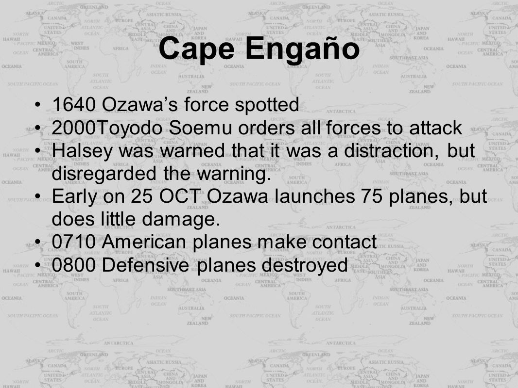 Cape Engaño 1640 Ozawa's force spotted 2000Toyodo Soemu orders all forces to attack Halsey was warned that it was a distraction, but disregarded the w