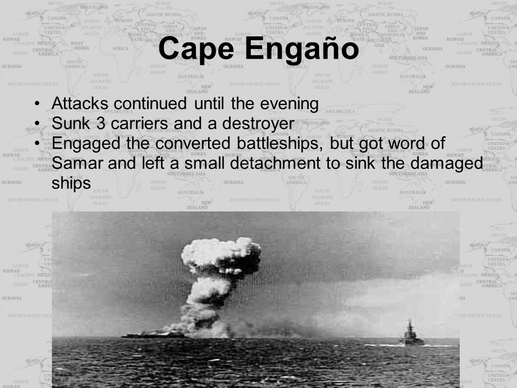 Cape Engaño Attacks continued until the evening Sunk 3 carriers and a destroyer Engaged the converted battleships, but got word of Samar and left a sm