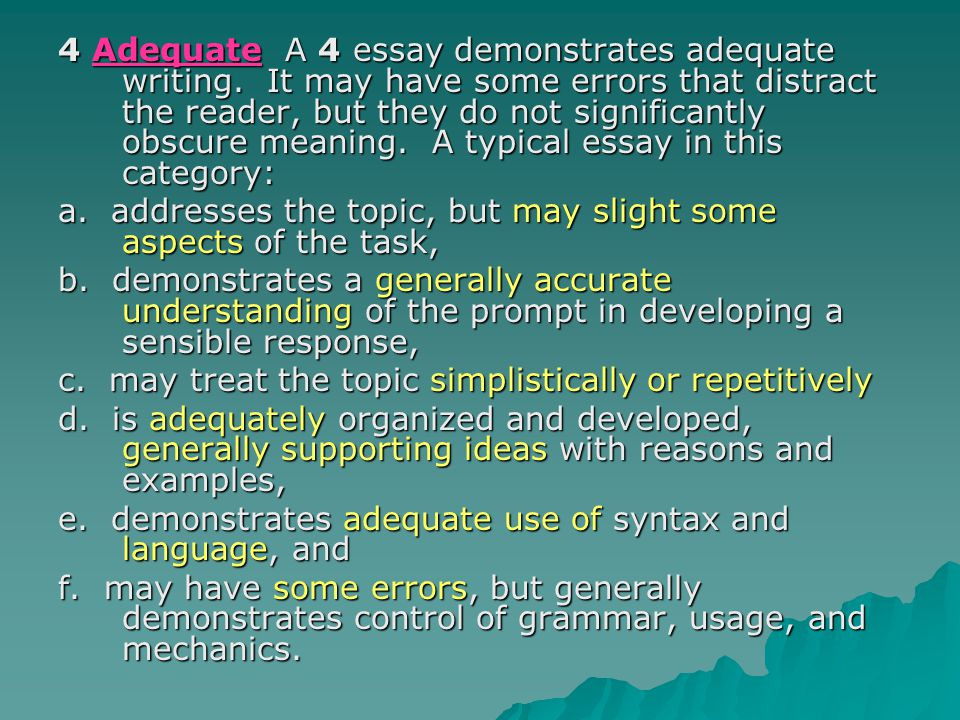 4 Adequate A 4 essay demonstrates adequate writing.