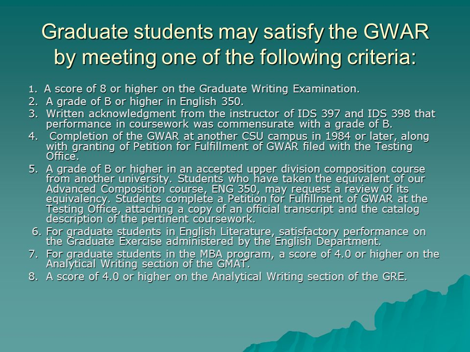 Graduate students may satisfy the GWAR by meeting one of the following criteria: 1.