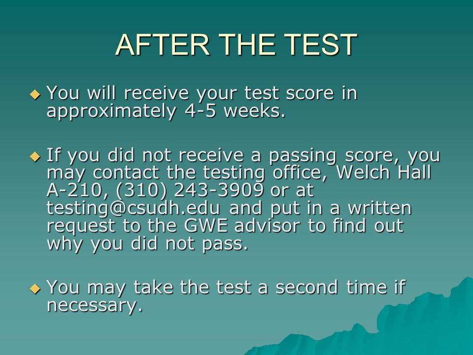 AFTER THE TEST  You will receive your test score in approximately 4-5 weeks.