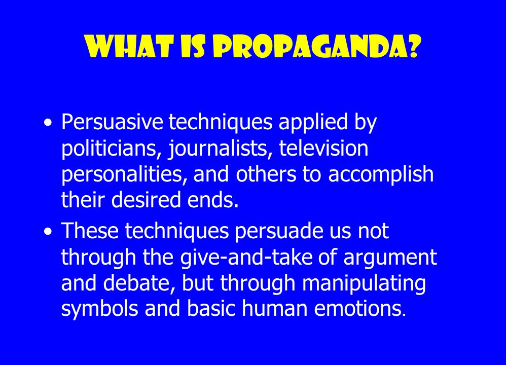 Propaganda techniques Or How the media gets Americans to buy, think, and vote