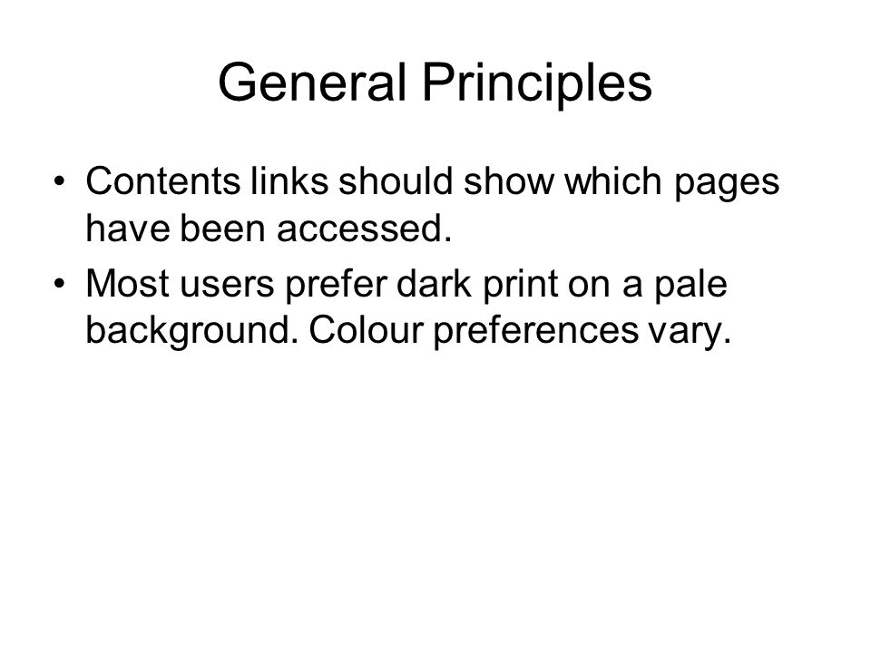 General Principles Contents links should show which pages have been accessed. Most users prefer dark print on a pale background. Colour preferences va