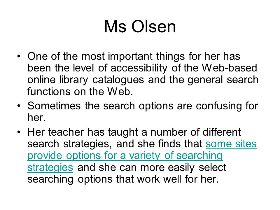 Ms Olsen One of the most important things for her has been the level of accessibility of the Web-based online library catalogues and the general searc