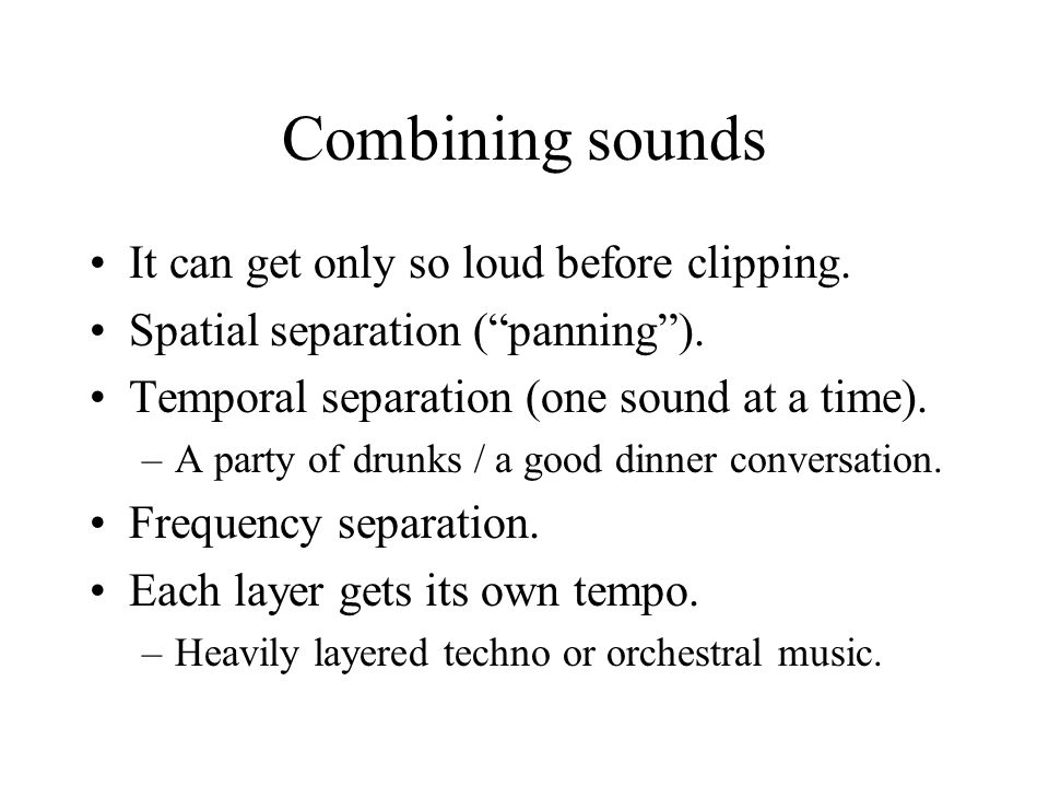 Combining sounds It can get only so loud before clipping.