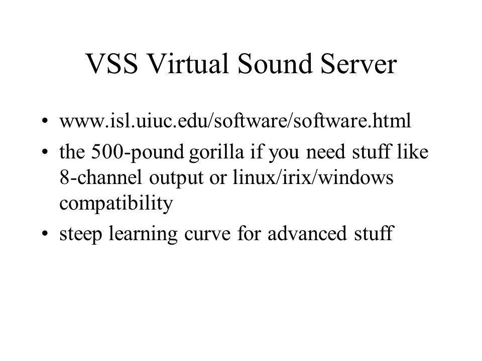 VSS Virtual Sound Server www.isl.uiuc.edu/software/software.html the 500-pound gorilla if you need stuff like 8-channel output or linux/irix/windows compatibility steep learning curve for advanced stuff