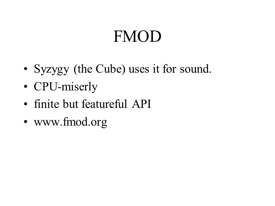 FMOD Syzygy (the Cube) uses it for sound. CPU-miserly finite but featureful API www.fmod.org