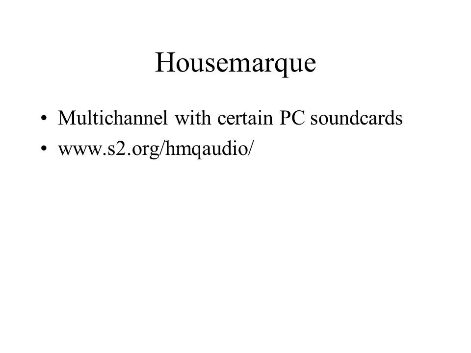 Housemarque Multichannel with certain PC soundcards www.s2.org/hmqaudio/