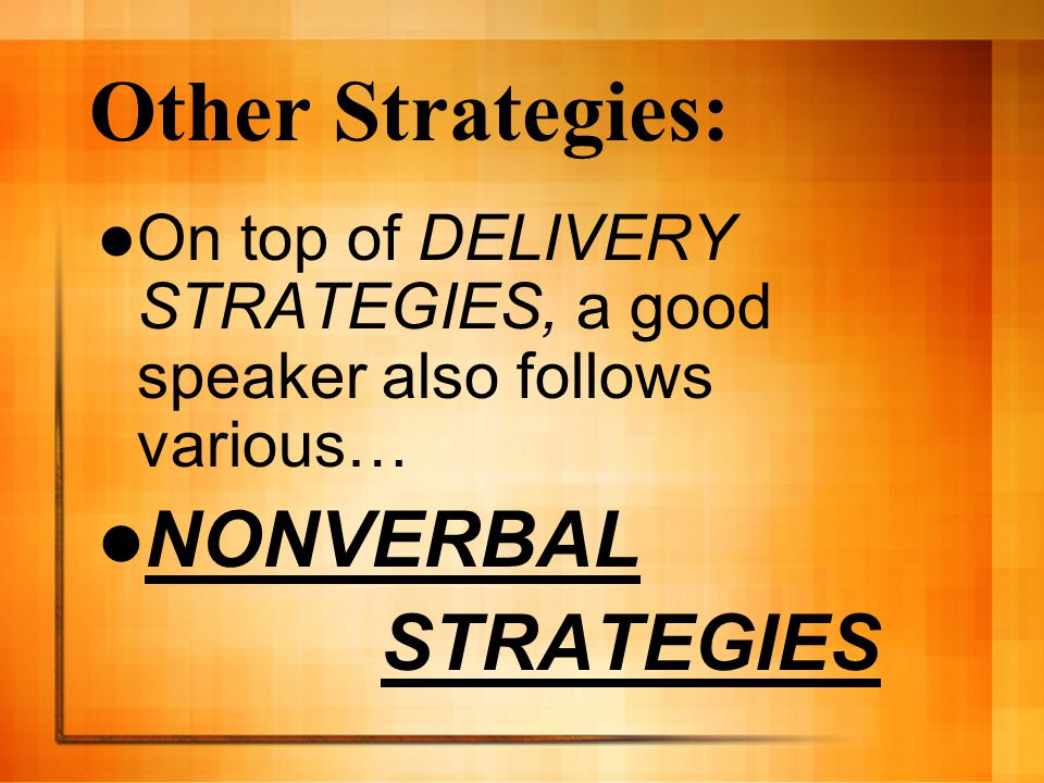 Other Strategies: On top of DELIVERY STRATEGIES, a good speaker also follows various… NONVERBAL STRATEGIES
