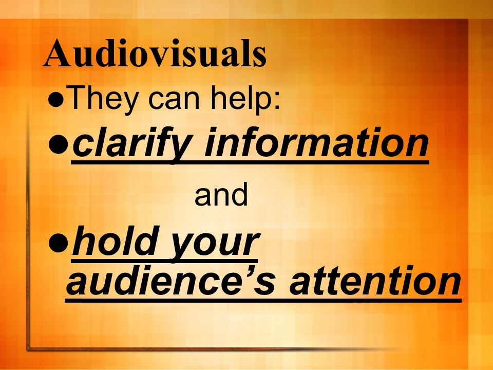 Audiovisuals They can help: clarify information and hold your audience's attention