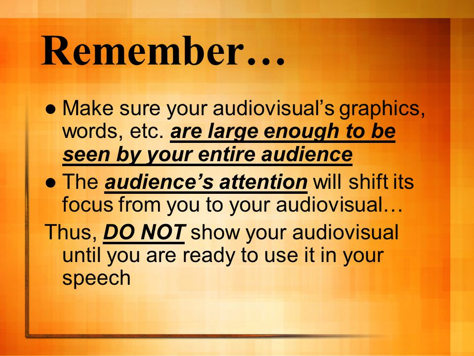 Remember… Make sure your audiovisual's graphics, words, etc.