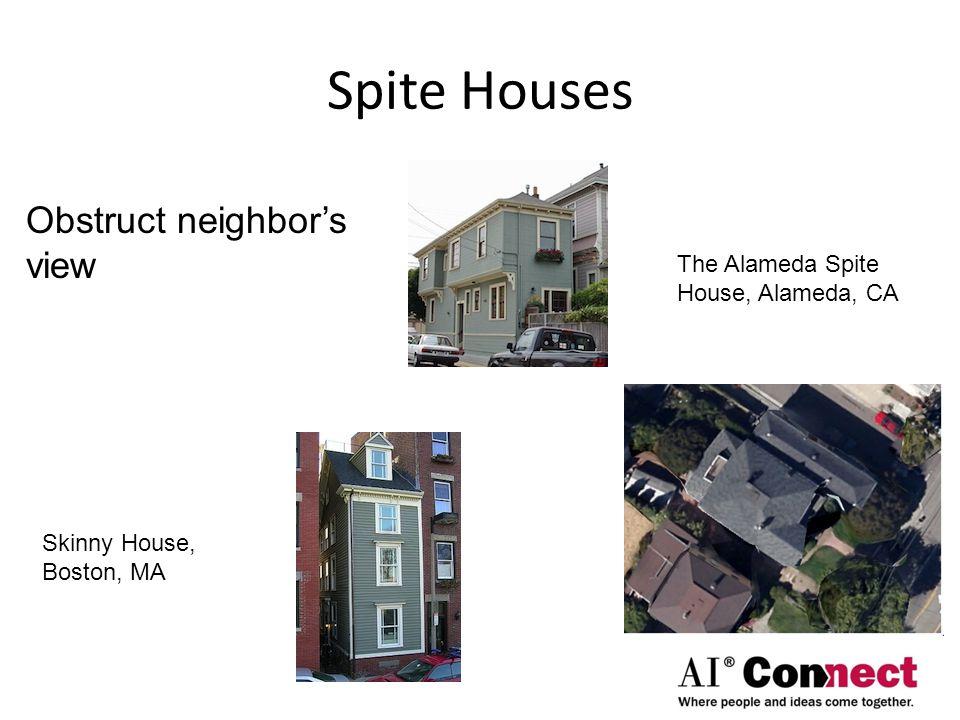 Spite Houses The Alameda Spite House, Alameda, CA Skinny House, Boston, MA Obstruct neighbor's view