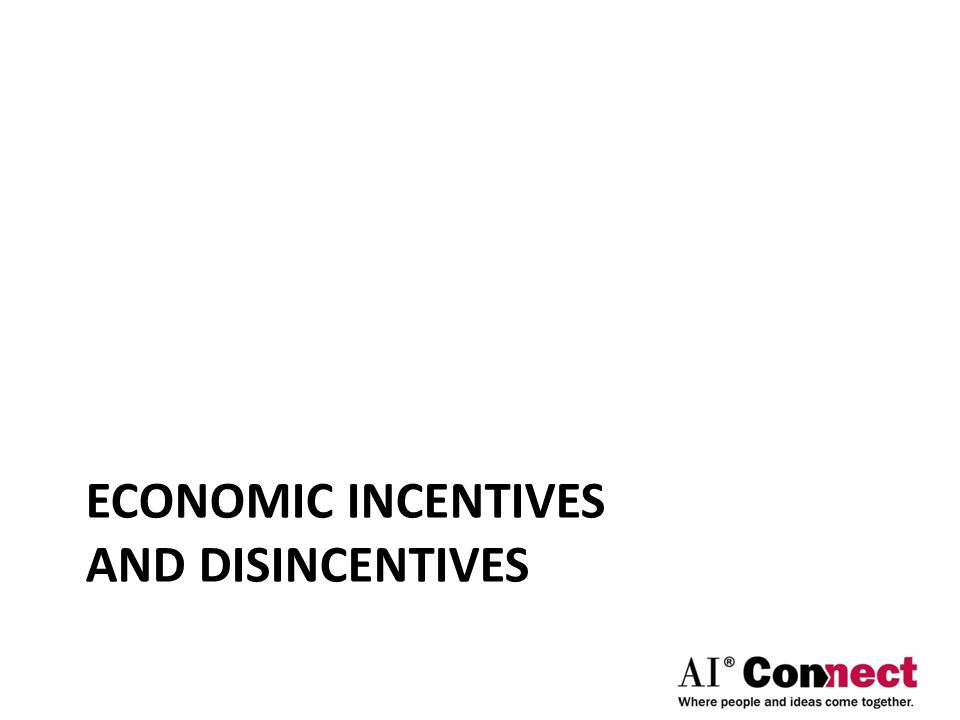 ECONOMIC INCENTIVES AND DISINCENTIVES