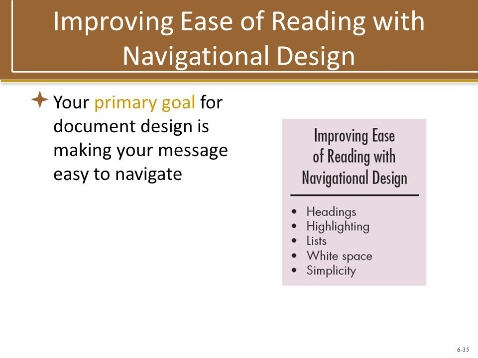 6-35 Improving Ease of Reading with Navigational Design  Your primary goal for document design is making your message easy to navigate