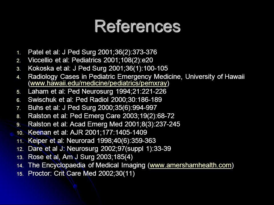 References 1. 1. Patel et al: J Ped Surg 2001;36(2):373-376 2. 2. Viccellio et al: Pediatrics 2001;108(2):e20 3. 3. Kokoska et al: J Ped Surg 2001;36(