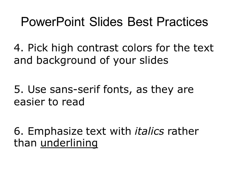 PowerPoint Slides Best Practices 4. Pick high contrast colors for the text and background of your slides 5. Use sans-serif fonts, as they are easier t