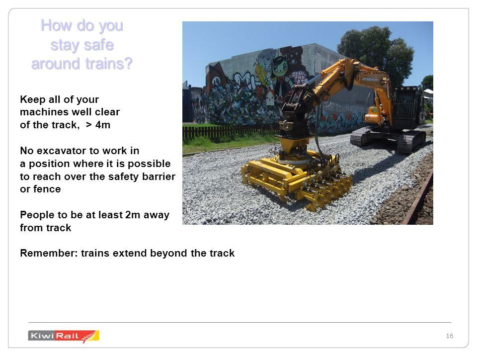 16 How do you stay safe around trains.