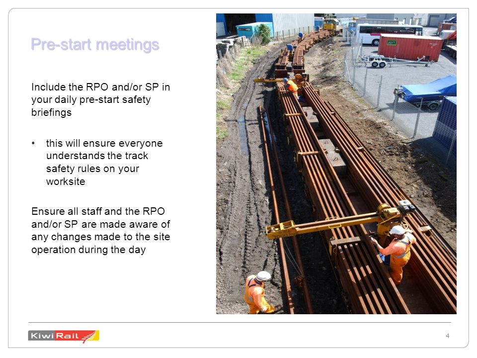 4 4 Pre-start meetings Include the RPO and/or SP in your daily pre-start safety briefings this will ensure everyone understands the track safety rules on your worksite Ensure all staff and the RPO and/or SP are made aware of any changes made to the site operation during the day