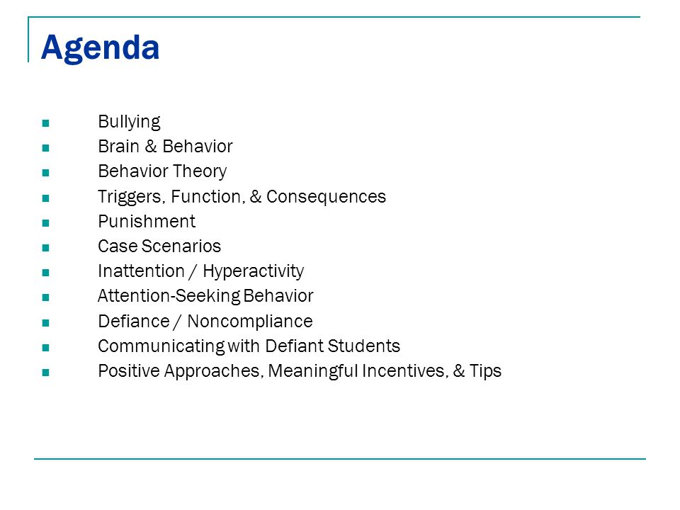 Agenda Bullying Brain & Behavior Behavior Theory Triggers, Function, & Consequences Punishment Case Scenarios Inattention / Hyperactivity Attention-Se