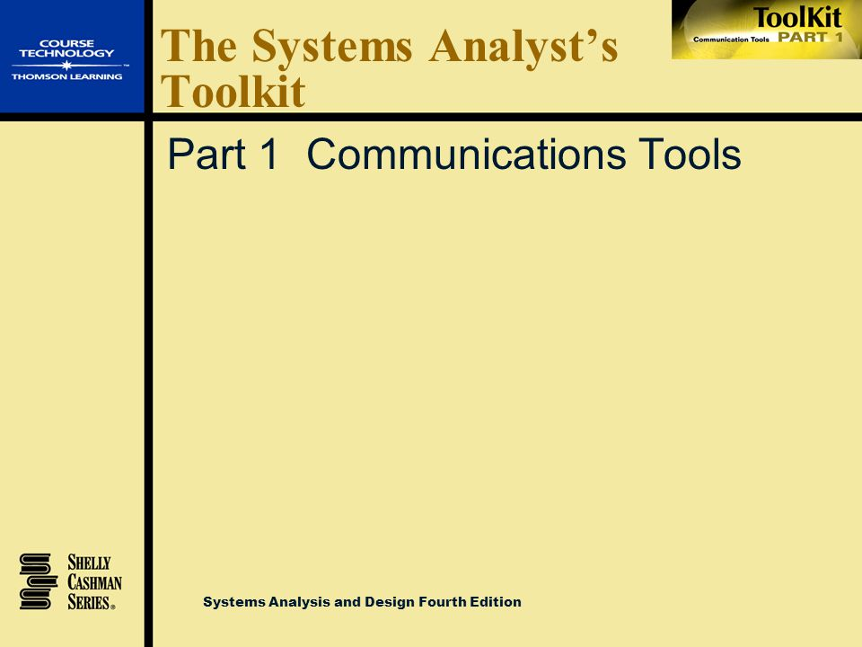 Systems Analysis and Design Fourth Edition The Systems Analyst's Toolkit Part 1 Communications Tools Part 2 Feasibility and Cost Analysis Tools Part 3