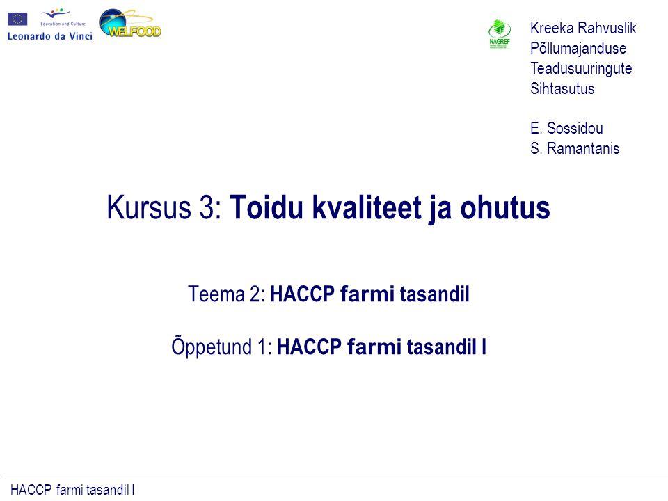 HACCP farmi tasandil I Kursus 3: Toidu kvaliteet ja ohutus Teema 2: HACCP farmi tasandil Õppetund 1: HACCP farmi tasandil I Kreeka Rahvuslik Põllumajanduse Teadusuuringute Sihtasutus E.