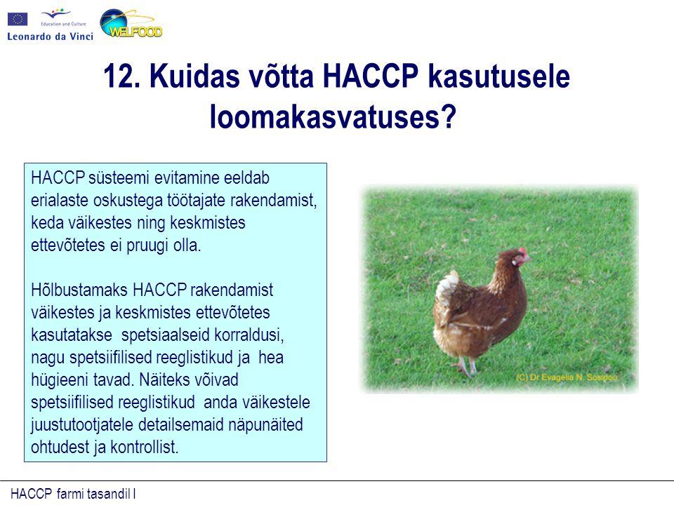 HACCP farmi tasandil I HACCP süsteemi evitamine eeldab erialaste oskustega töötajate rakendamist, keda väikestes ning keskmistes ettevõtetes ei pruugi olla.
