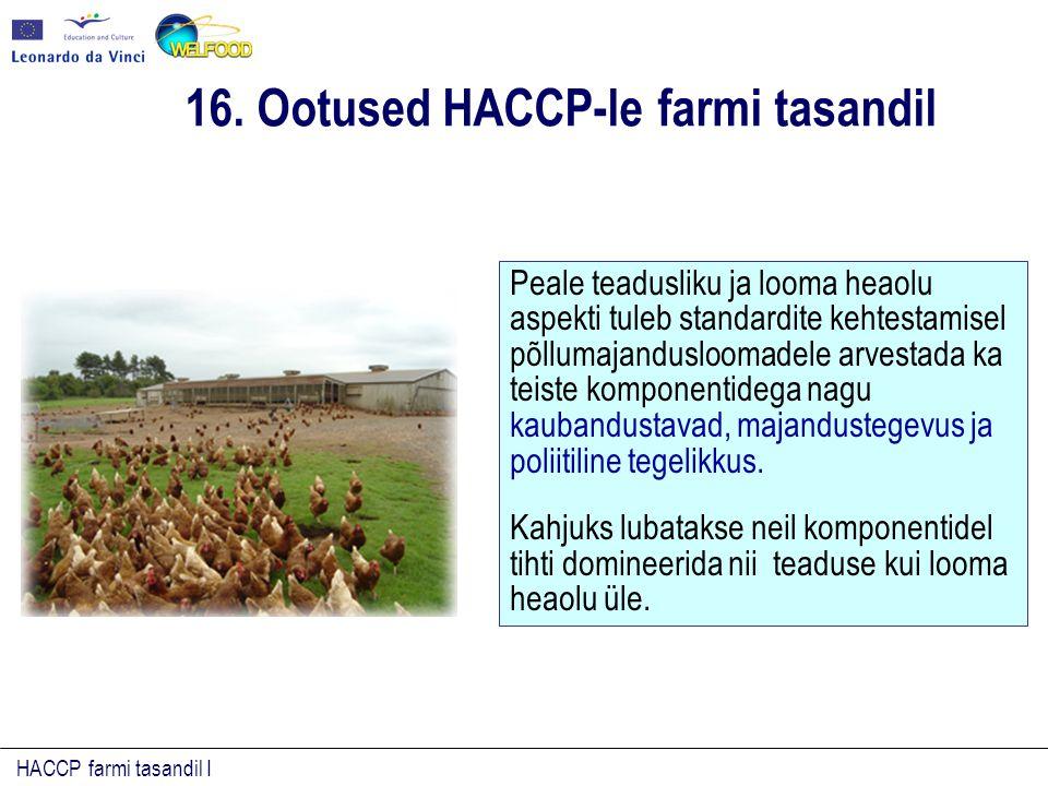 HACCP farmi tasandil I Peale teadusliku ja looma heaolu aspekti tuleb standardite kehtestamisel põllumajandusloomadele arvestada ka teiste komponentid