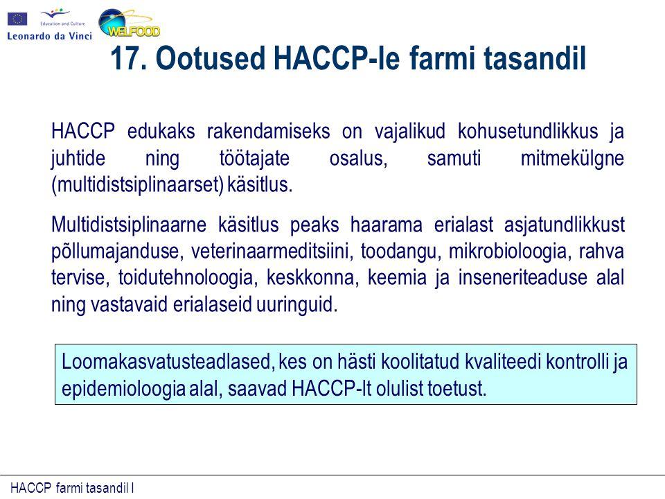 HACCP farmi tasandil I HACCP edukaks rakendamiseks on vajalikud kohusetundlikkus ja juhtide ning töötajate osalus, samuti mitmekülgne (multidistsiplinaarset) käsitlus.