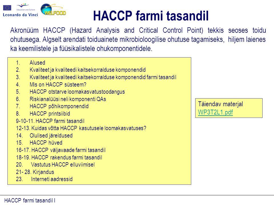 HACCP farmi tasandil I 1.USDA/FSIS eeskiri sätestab, et HACCP printsiipide vabatahtlik kasutuselevõtt on kasulik KKP määramiseks loomakasvatuses ja loomade transpordil, kus patogeenid võivad tungida toiduahelasse .