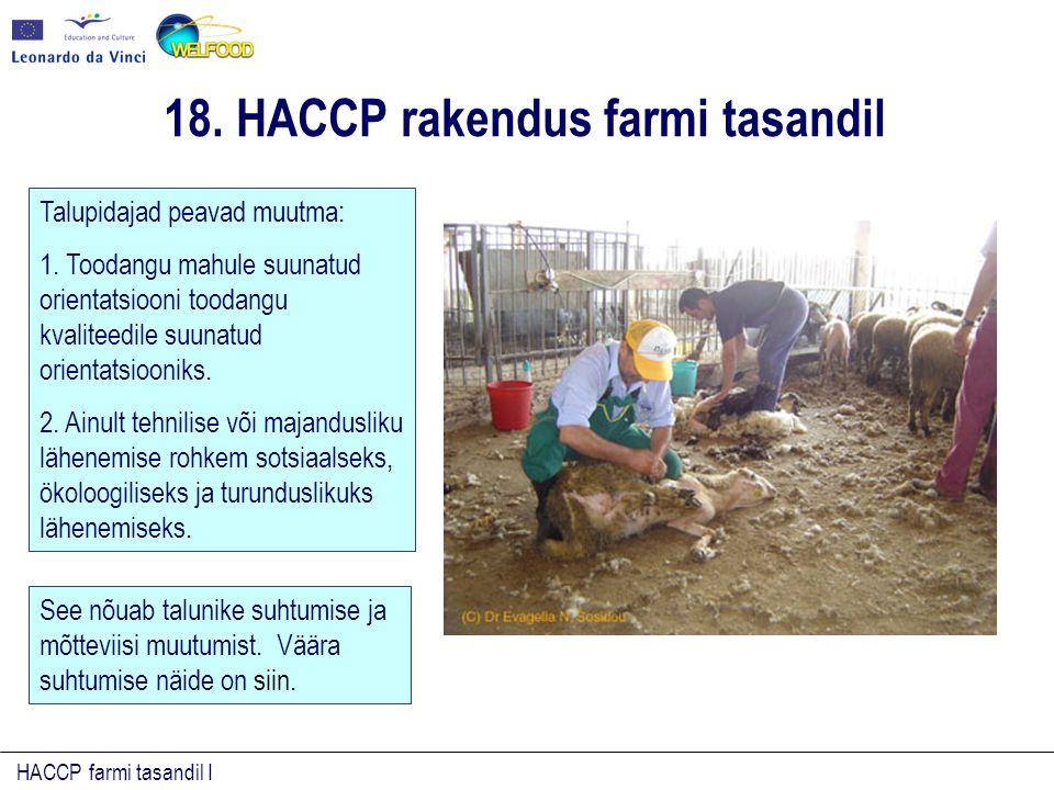 HACCP farmi tasandil I Talupidajad peavad muutma: 1. Toodangu mahule suunatud orientatsiooni toodangu kvaliteedile suunatud orientatsiooniks. 2. Ainul