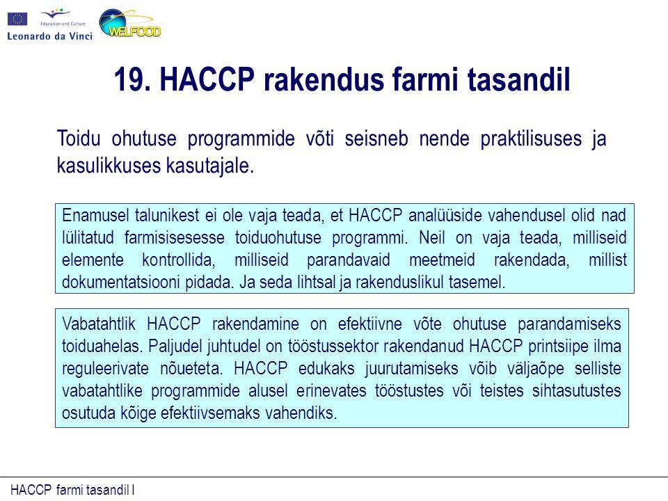 HACCP farmi tasandil I Enamusel talunikest ei ole vaja teada, et HACCP analüüside vahendusel olid nad lülitatud farmisisesesse toiduohutuse programmi.