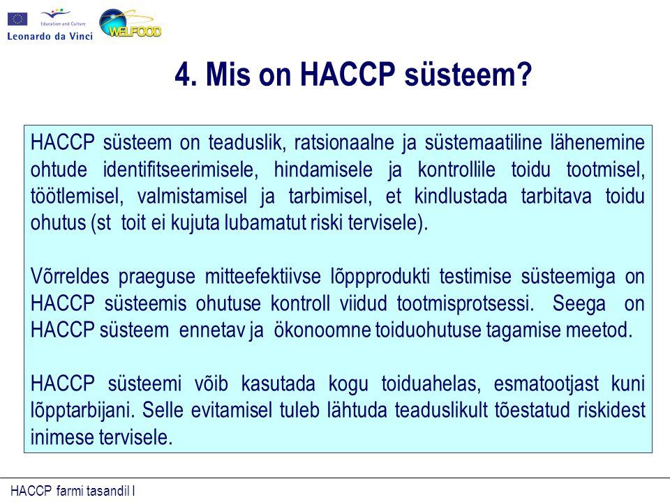 HACCP farmi tasandil I 4. Mis on HACCP süsteem? HACCP süsteem on teaduslik, ratsionaalne ja süstemaatiline lähenemine ohtude identifitseerimisele, hin