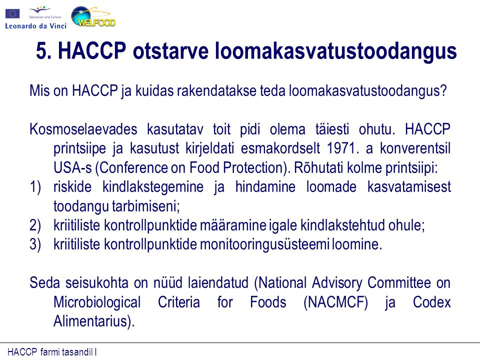 HACCP farmi tasandil I Ohtude kindlakstegemine, ohtude ja riskide ohtlikkuse määramine Riskid on seotud toidu toormaterjali kasvatamise, koristuse, töötlemise, jaotamise, valmistamise ja/või kasutamisega.