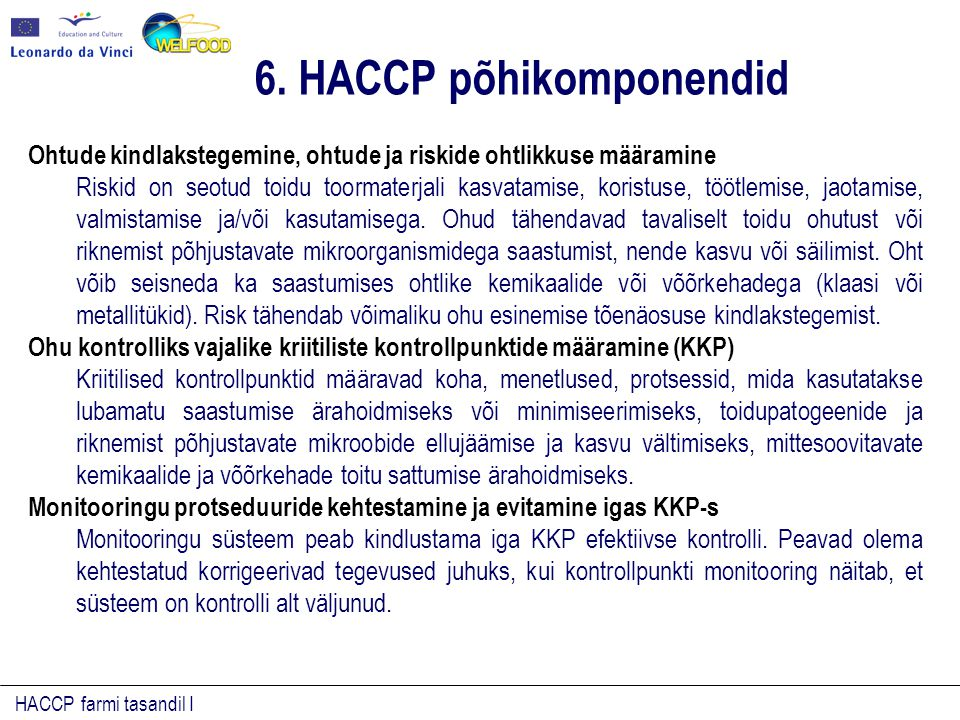 HACCP farmi tasandil I Ohtude kindlakstegemine, ohtude ja riskide ohtlikkuse määramine Riskid on seotud toidu toormaterjali kasvatamise, koristuse, tö