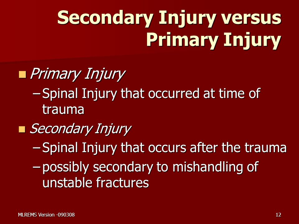 Secondary Injury versus Primary Injury Primary Injury Primary Injury –Spinal Injury that occurred at time of trauma Secondary Injury Secondary Injury