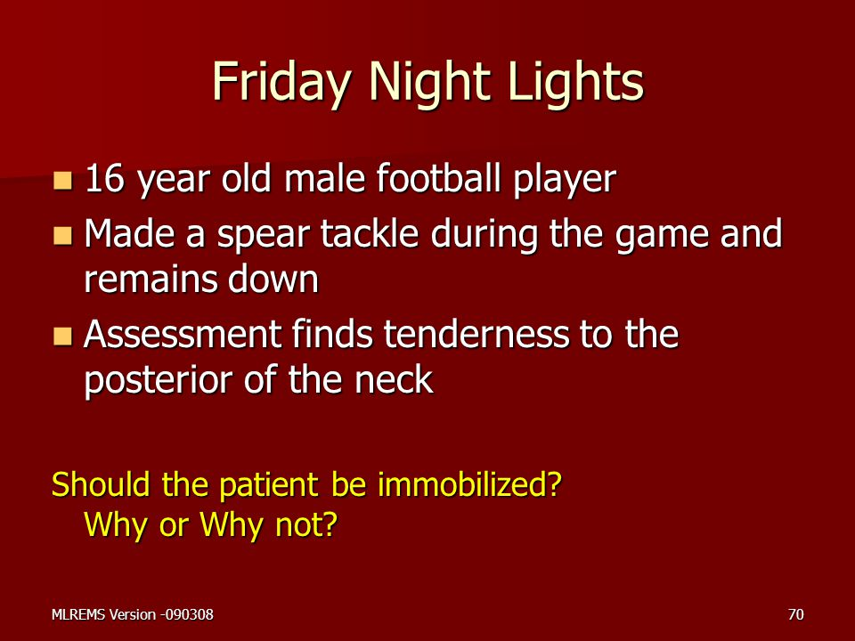 Friday Night Lights 16 year old male football player 16 year old male football player Made a spear tackle during the game and remains down Made a spea
